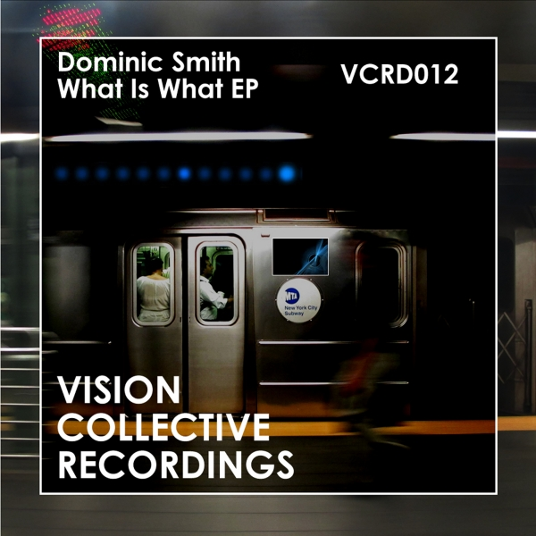 Dominic Smith - What Is What  - Vision Collective EP
