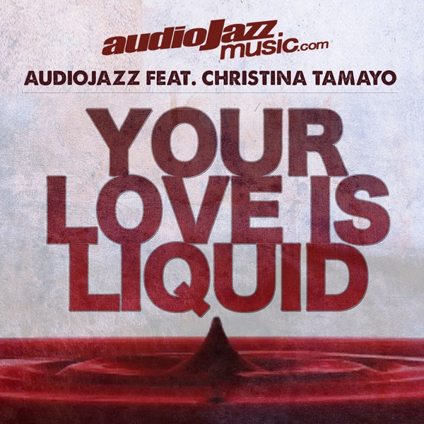 AudioJazz - Christina Tamayo - Your Love is Liquid