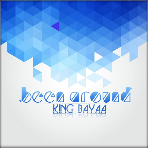 King Bayaa - Been Around - Baainar Records
