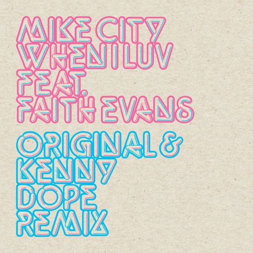 Mike City featuring Faith Evans - When I Luv - Kenny Dope Remix - BBE Music - House On Magazine
