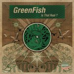 Greenfish - Is That Real